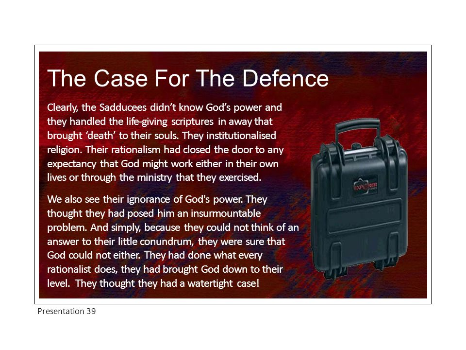Presentation 39 The Case For The Defence Today, men bring God down to their level when they deny the virgin birth, the deity, miracles and resurrection of Christ.