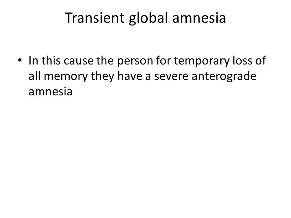 Traumatic amnesia This is caused by a head injury such as a car accident they might go into a coma.