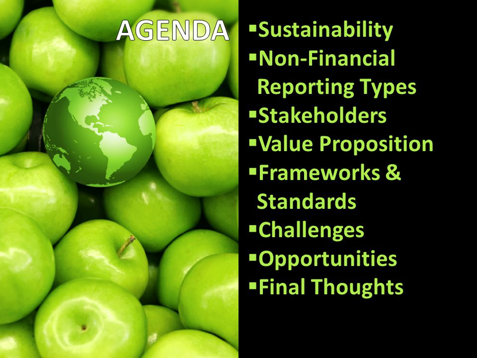 Pros and Cons  Sustainability  Non-Financial Reporting Types  Stakeholders  Value Proposition  Frameworks & Standards  Challenges  Opportunities  Final Thoughts