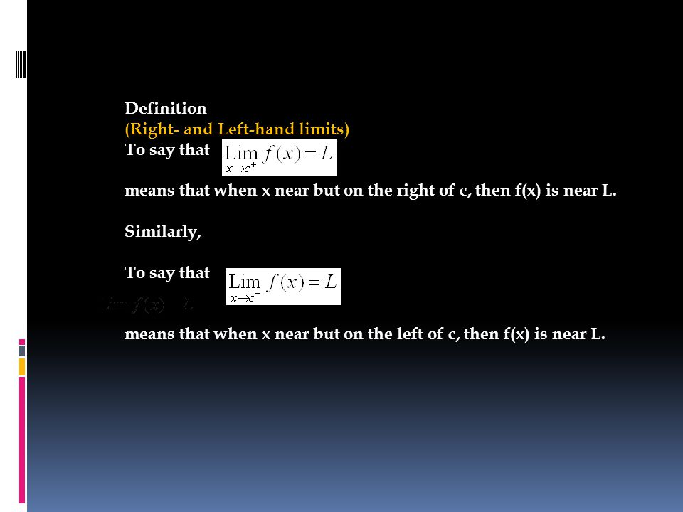 Definition (Right- and Left-hand limits) To say that means that when x near but on the right of c, then f(x) is near L.