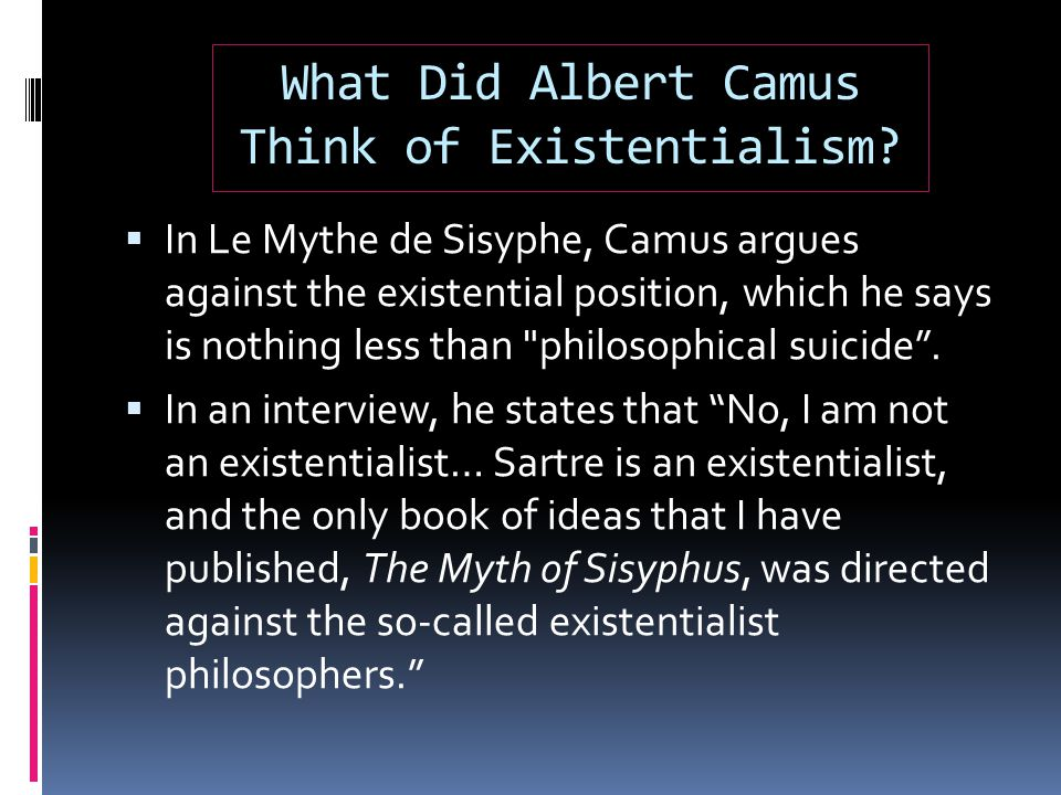 What Did Albert Camus Think of Existentialism.