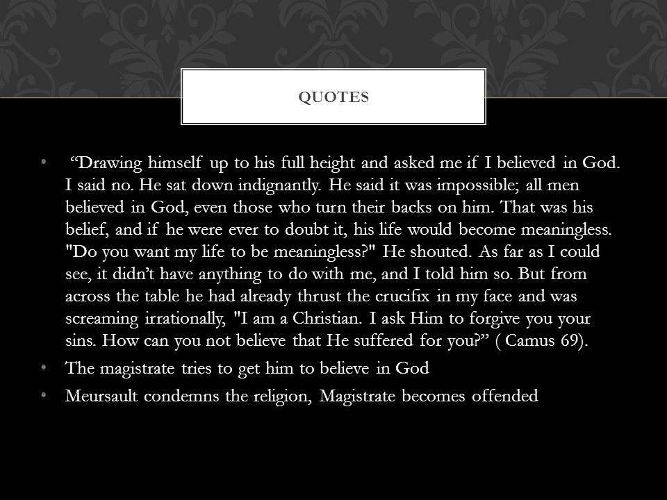 """""""Drawing himself up to his full height and asked me if I believed in God. I said no. He sat down indignantly. He said it was impossible; all men belie"""