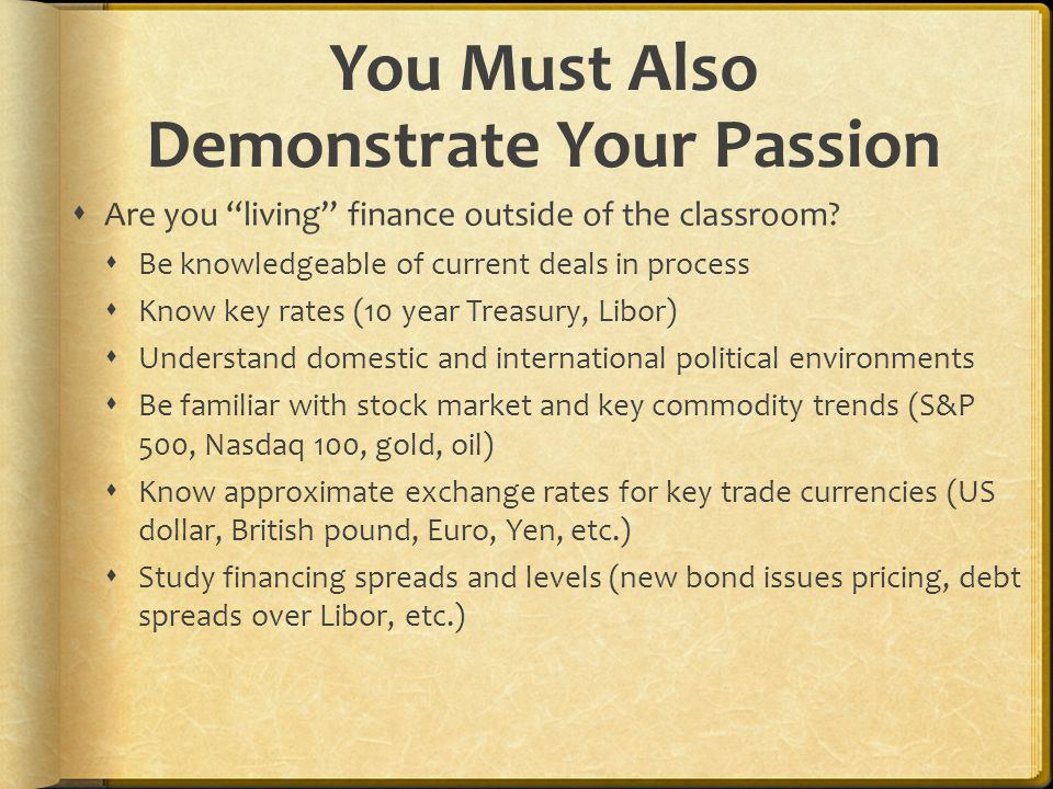 You Must Also Demonstrate Your Passion  Are you living finance outside of the classroom.