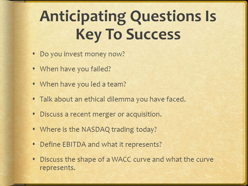 Anticipating Questions Is Key To Success  Do you invest money now.