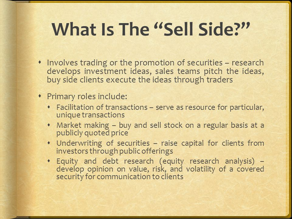 What Is The Buy Side?  Involves clients looking to purchase ( buy ) investment securities or services.