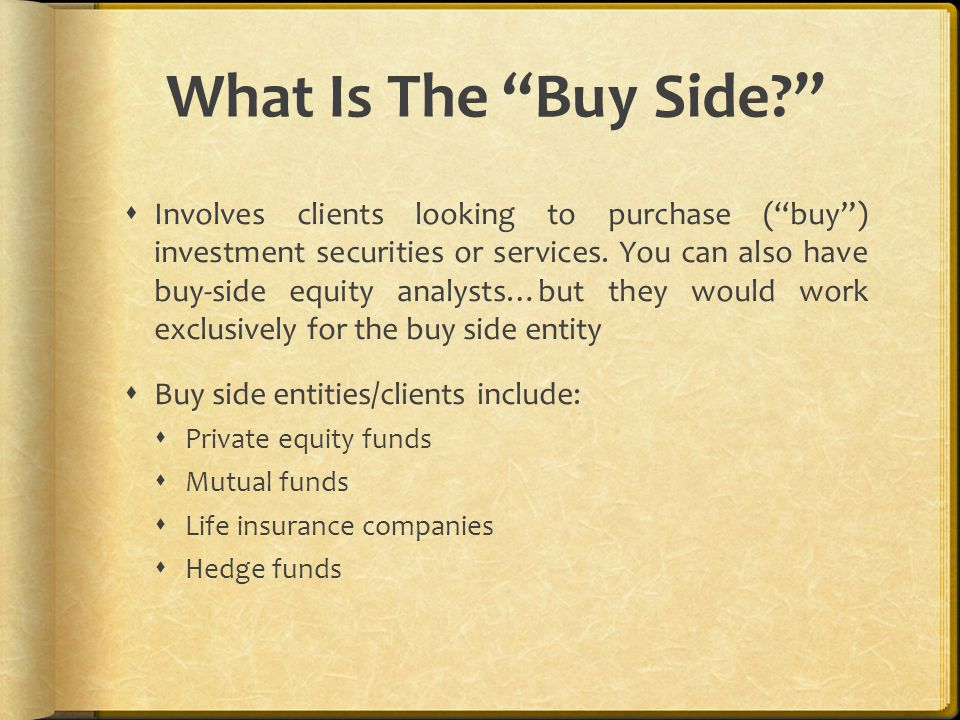 What Is The Buy Side  Involves clients looking to purchase ( buy ) investment securities or services.