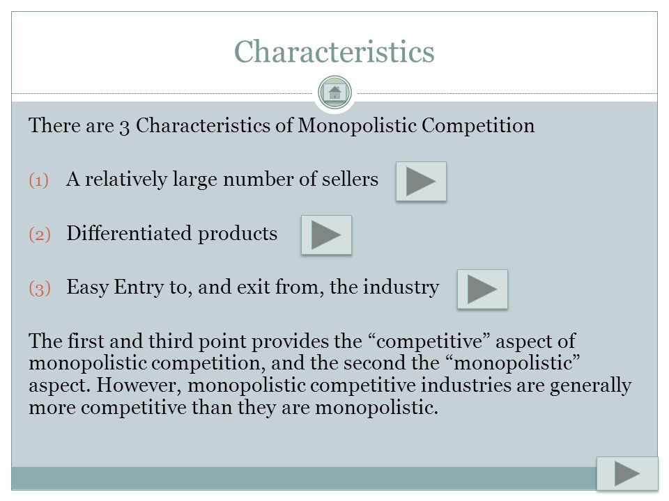 Characteristics There are 3 Characteristics of Monopolistic Competition (1) A relatively large number of sellers (2) Differentiated products (3) Easy