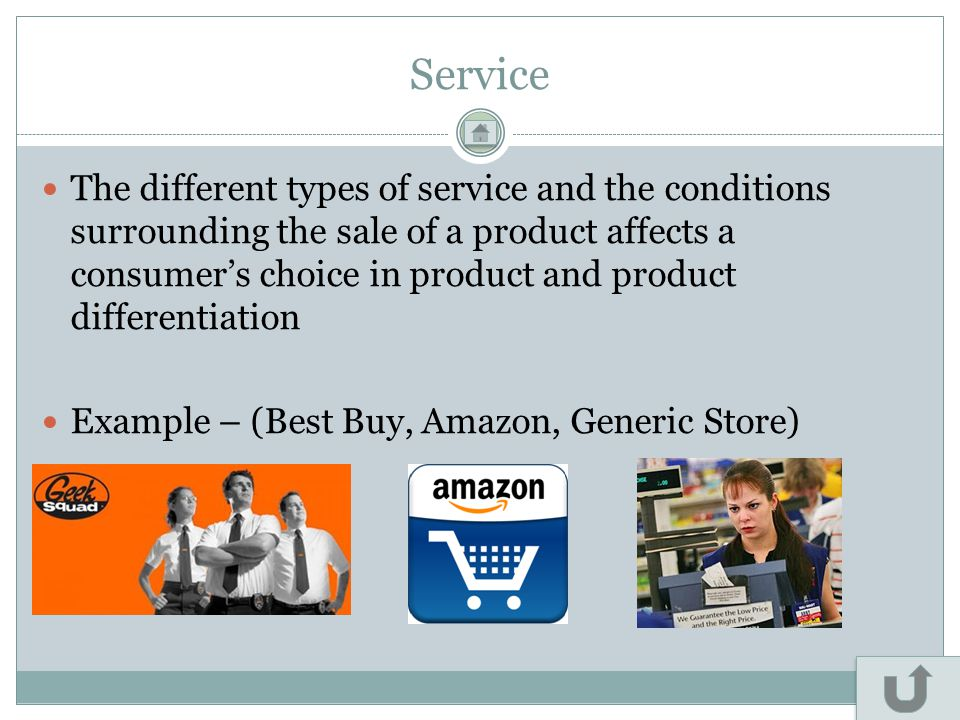 Service The different types of service and the conditions surrounding the sale of a product affects a consumer's choice in product and product differe