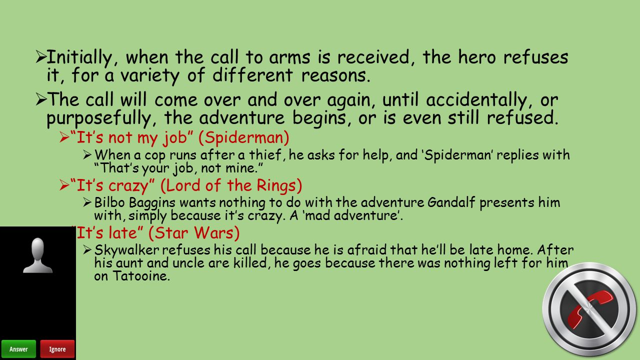  Initially, when the call to arms is received, the hero refuses it, for a variety of different reasons.