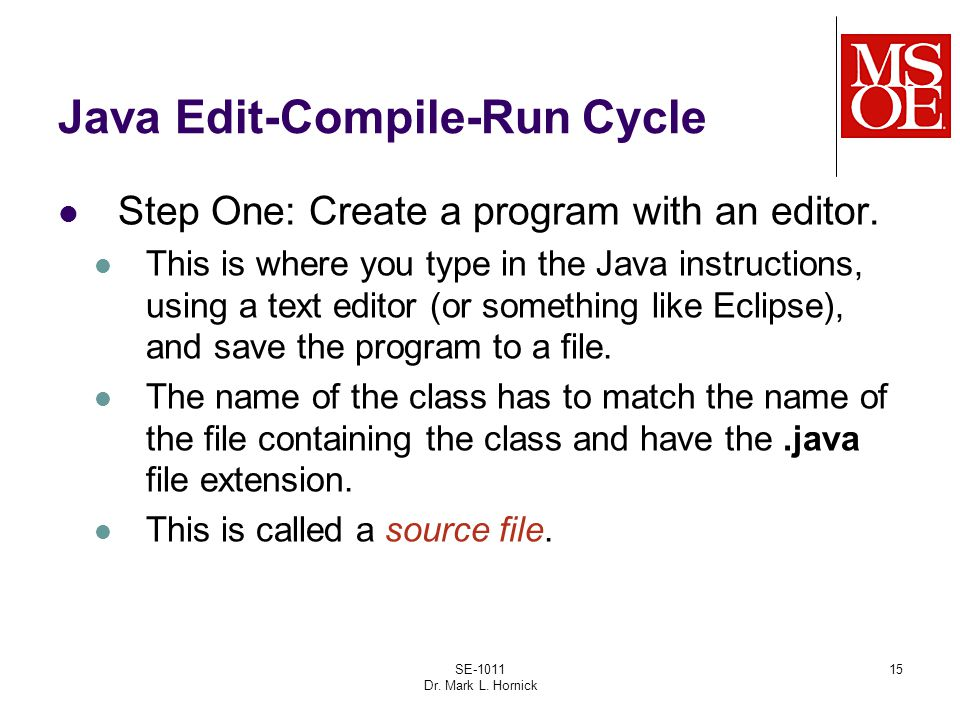 15 Java Edit-Compile-Run Cycle Step One: Create a program with an editor.