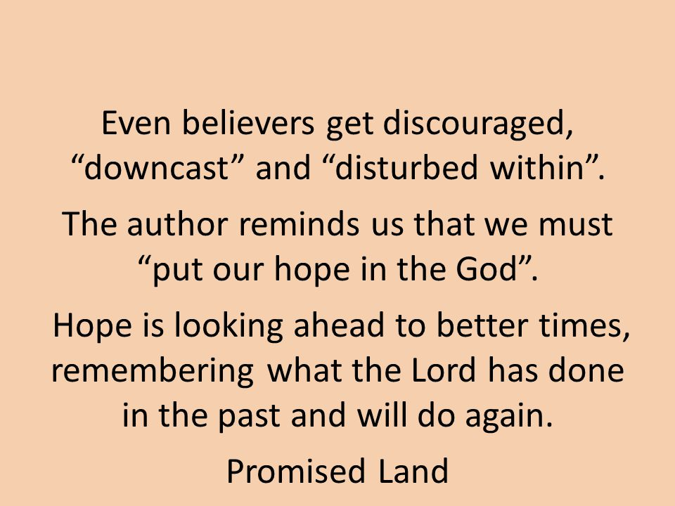 Even believers get discouraged, downcast and disturbed within .