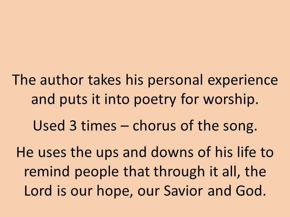 The author takes his personal experience and puts it into poetry for worship.