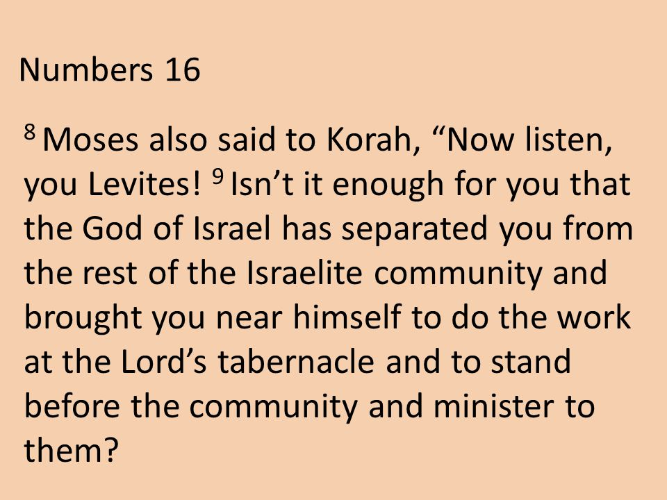 Numbers 16 8 Moses also said to Korah, Now listen, you Levites.