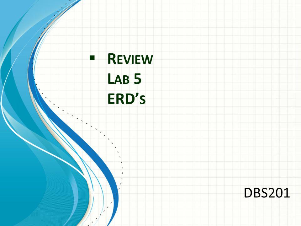  R EVIEW L AB 5 ERD' S DBS201