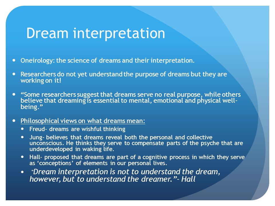Dream interpretation Oneirology: the science of dreams and their interpretation.