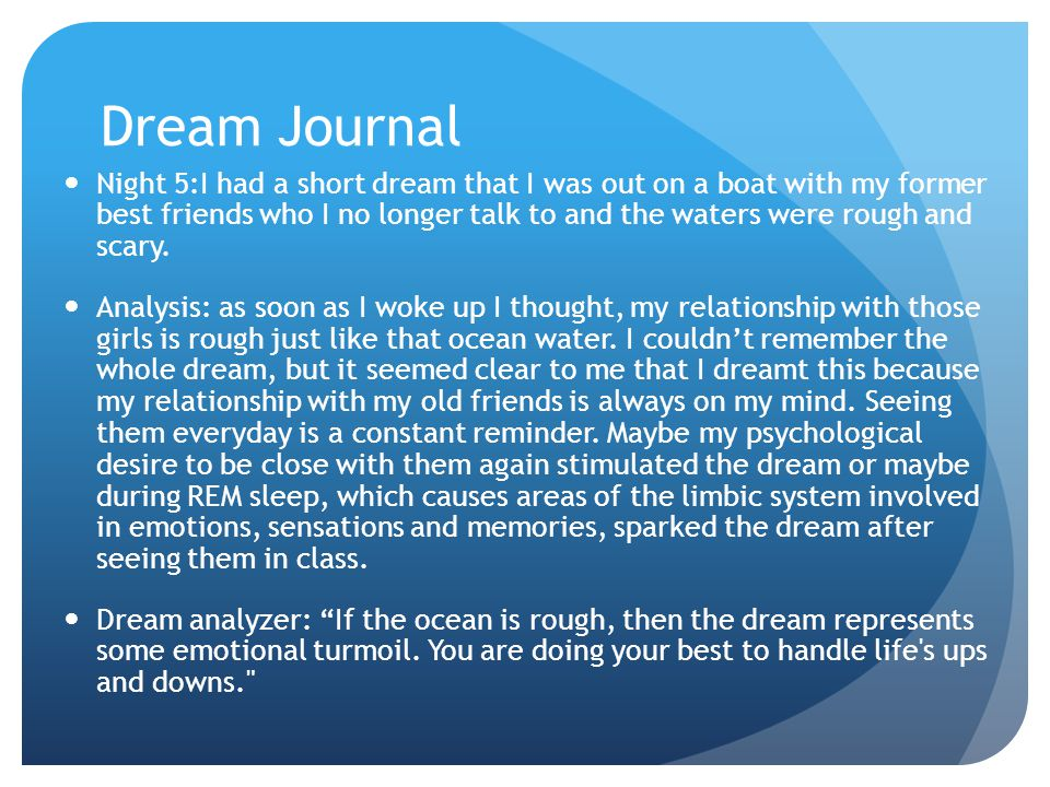 Dream Journal Night 5:I had a short dream that I was out on a boat with my former best friends who I no longer talk to and the waters were rough and scary.