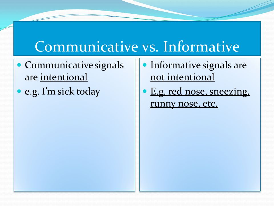 Communicative vs. Informative Communicative signals are intentional e.g.