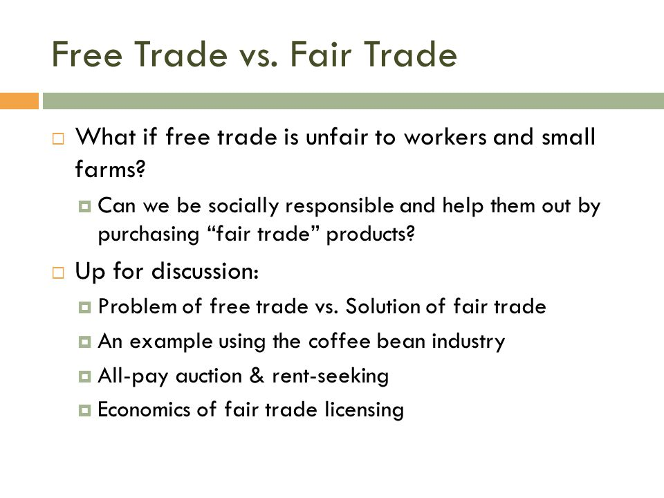Free Trade vs. Fair Trade  What if free trade is unfair to workers and small farms?  Can we be socially responsible and help them out by purchasing