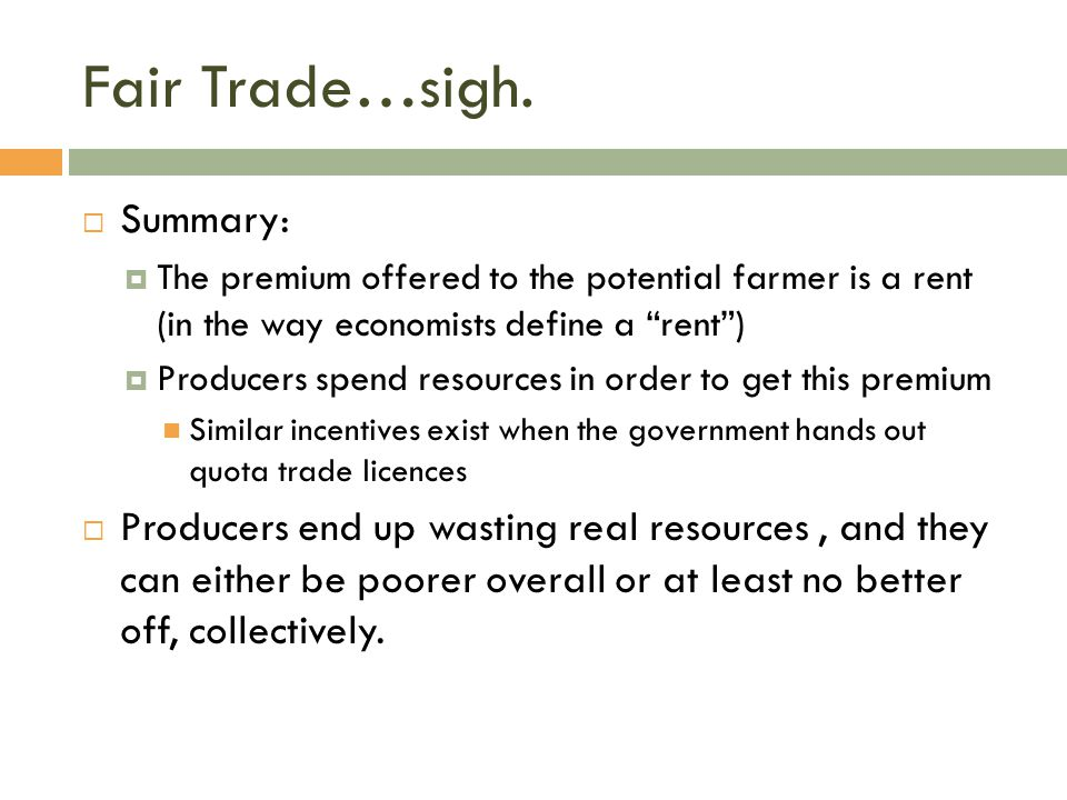 "Fair Trade…sigh.  Summary:  The premium offered to the potential farmer is a rent (in the way economists define a ""rent"")  Producers spend resource"