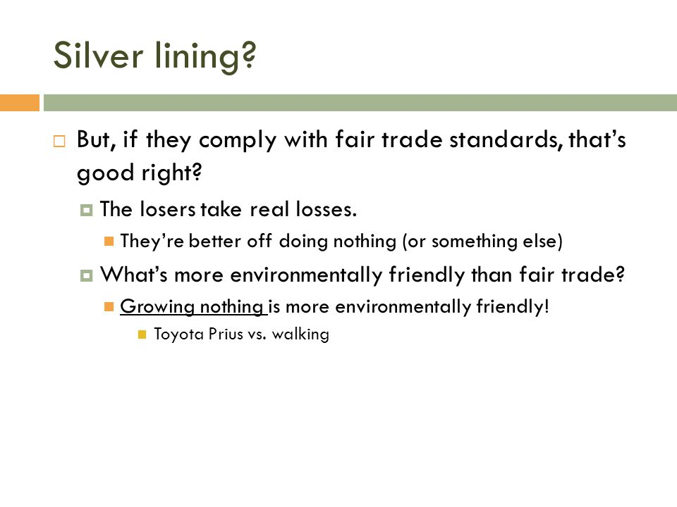 Silver lining?  But, if they comply with fair trade standards, that's good right?  The losers take real losses. They're better off doing nothing (or