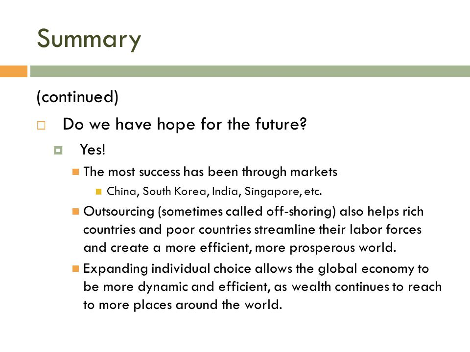 Summary (continued)  Do we have hope for the future?  Yes! The most success has been through markets China, South Korea, India, Singapore, etc. Outs