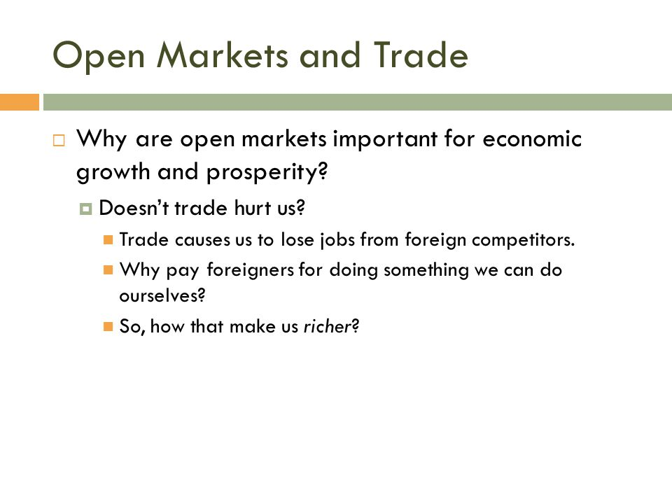 Open Markets and Trade  Why are open markets important for economic growth and prosperity?  Doesn't trade hurt us? Trade causes us to lose jobs from