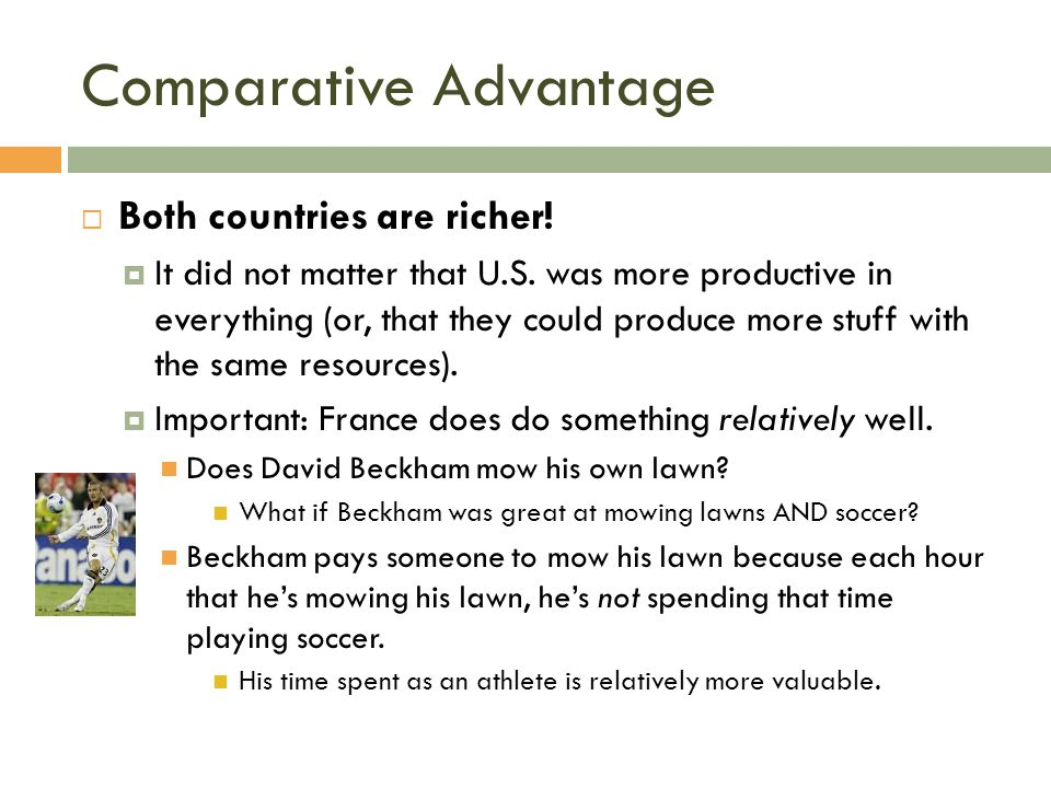 Comparative Advantage  Both countries are richer!  It did not matter that U.S. was more productive in everything (or, that they could produce more s