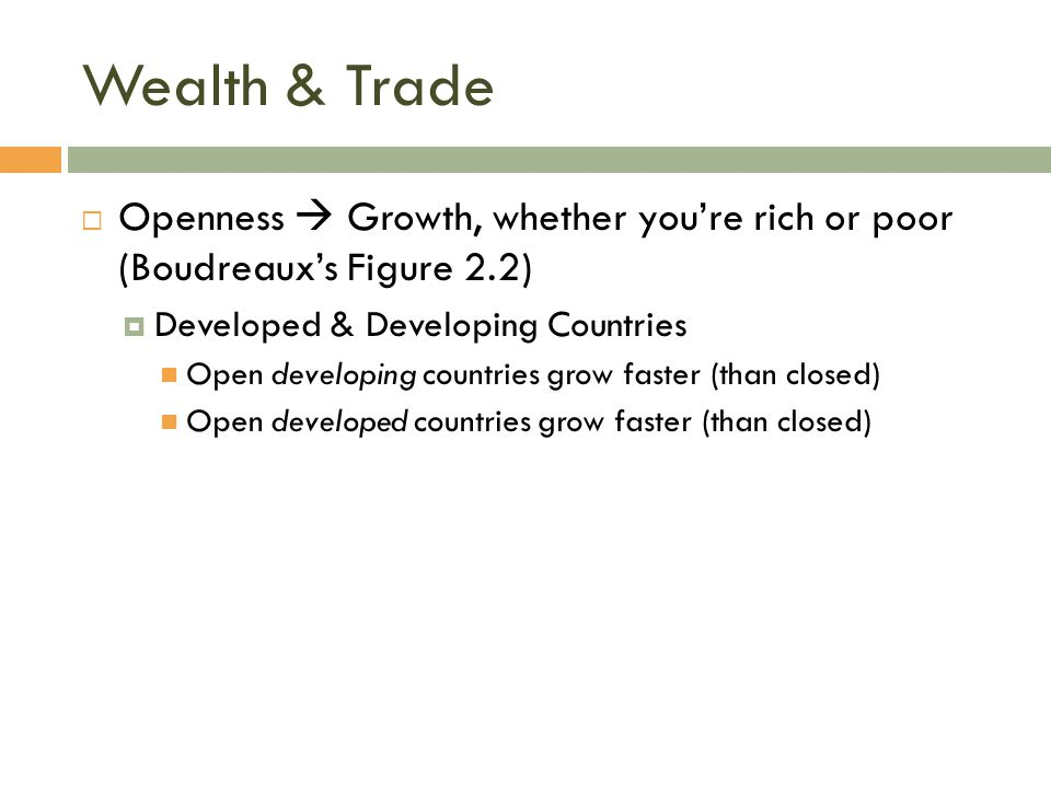 Wealth & Trade  Openness  Growth, whether you're rich or poor (Boudreaux's Figure 2.2)  Developed & Developing Countries Open developing countries