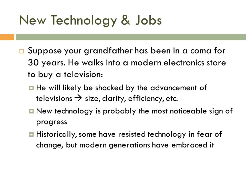 New Technology & Jobs  Suppose your grandfather has been in a coma for 30 years. He walks into a modern electronics store to buy a television:  He w