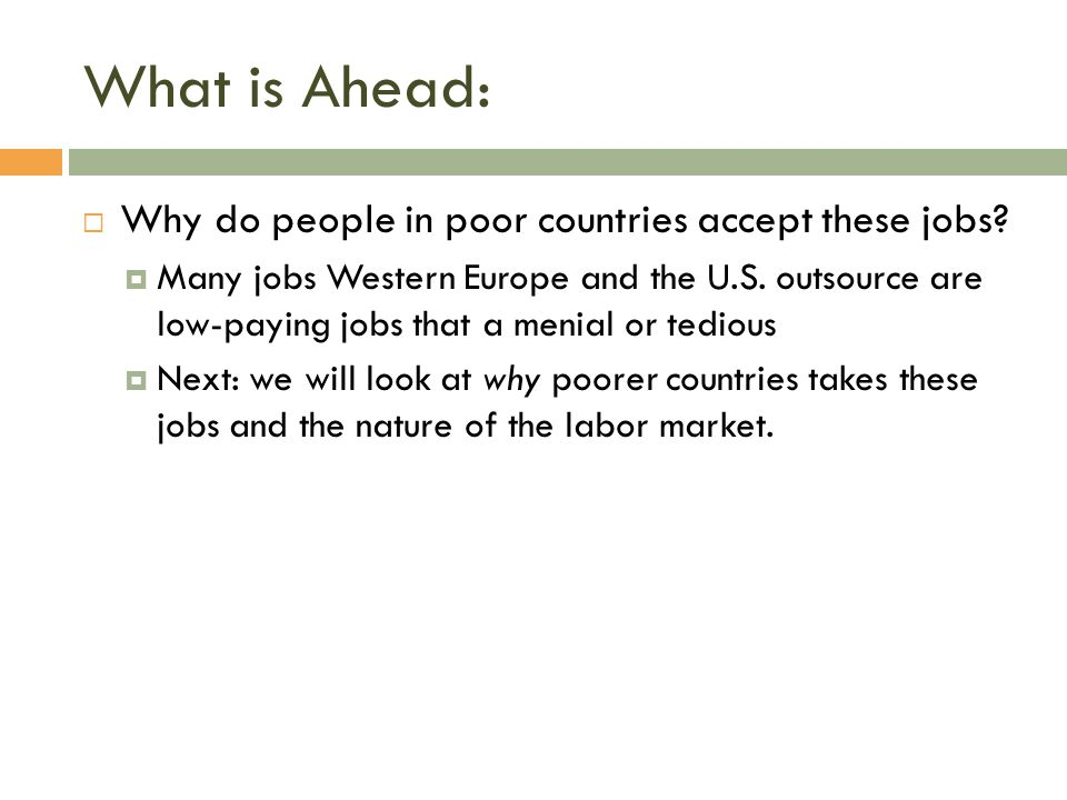What is Ahead:  Why do people in poor countries accept these jobs?  Many jobs Western Europe and the U.S. outsource are low-paying jobs that a menia