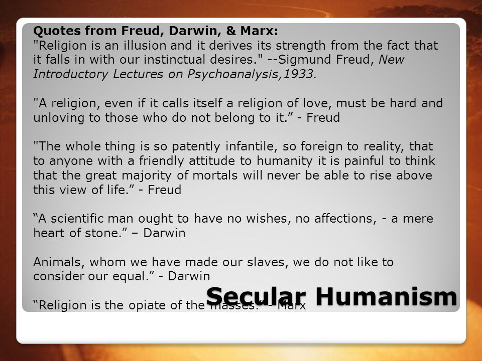 Secular Humanism Main Beliefs 1.The universe has always existed – it was never created by a God.