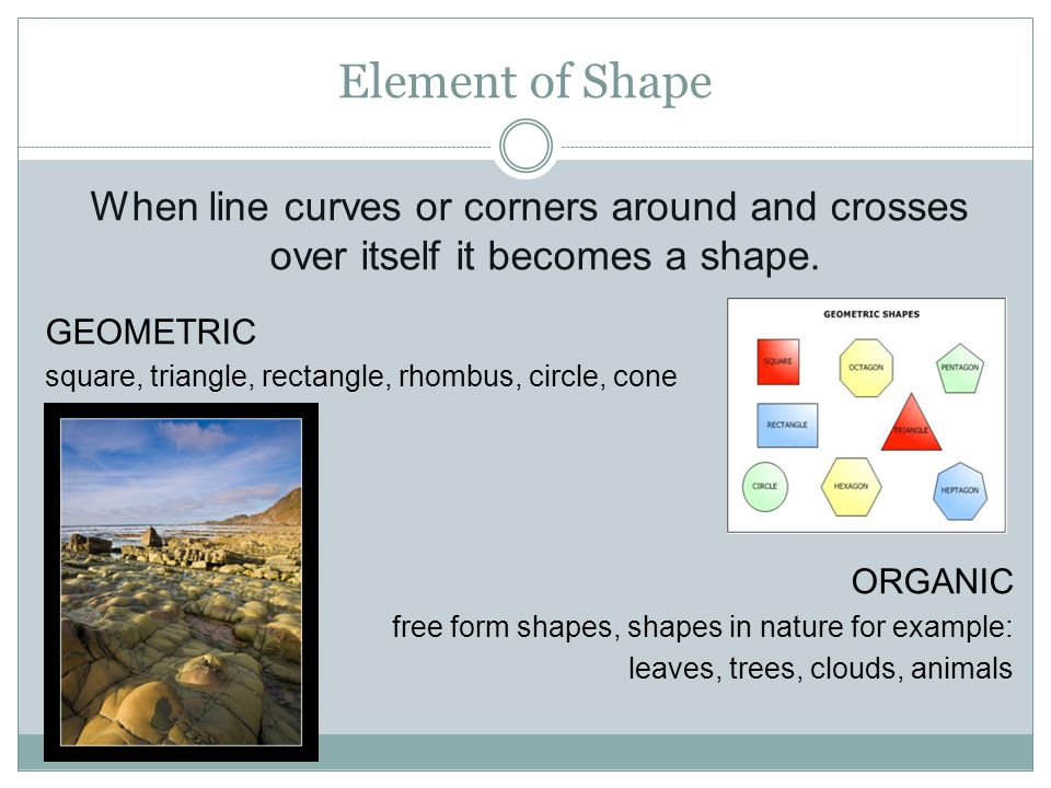 Element of Shape When line curves or corners around and crosses over itself it becomes a shape.