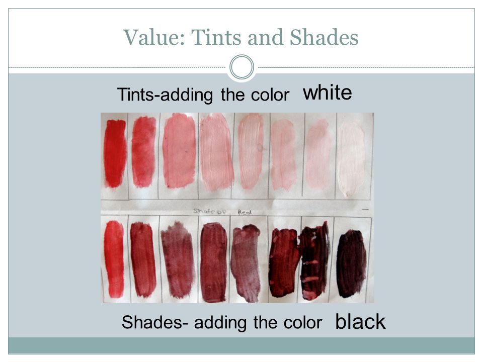 Value: Tints and Shades Tints-adding the color Shades- adding the color white black