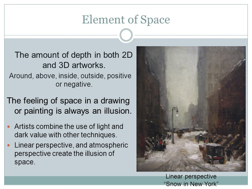 Element of Space The amount of depth in both 2D and 3D artworks.