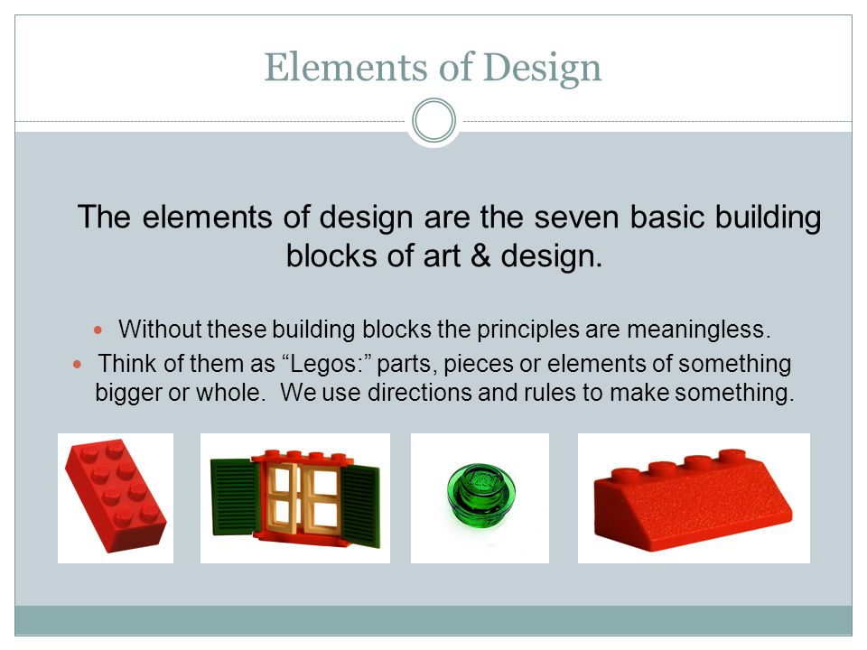 Elements of Design The elements of design are the seven basic building blocks of art & design.