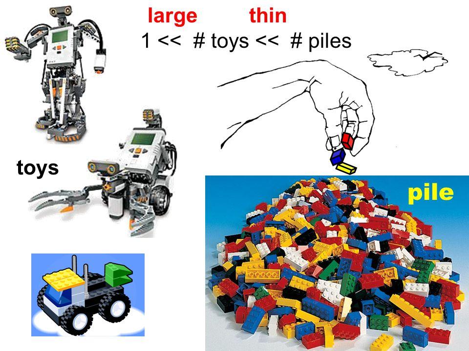 large thin 1 << # toys << # piles toys pile