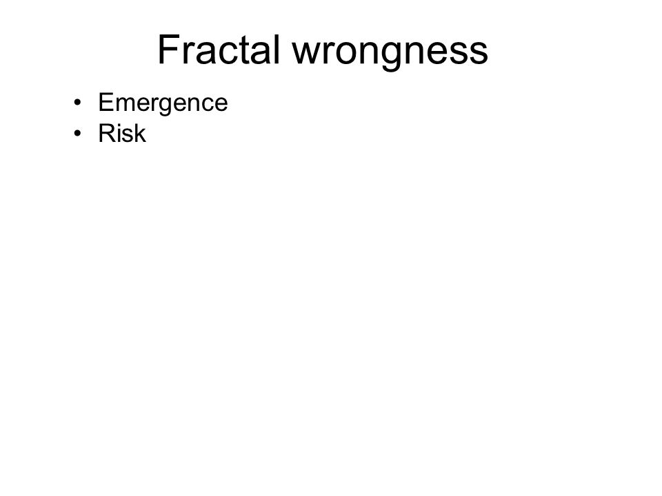 Fractal wrongness Much (most?) of what many (most?) believe is obviously false.