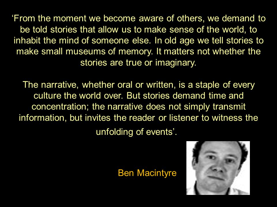 'From the moment we become aware of others, we demand to be told stories that allow us to make sense of the world, to inhabit the mind of someone else.