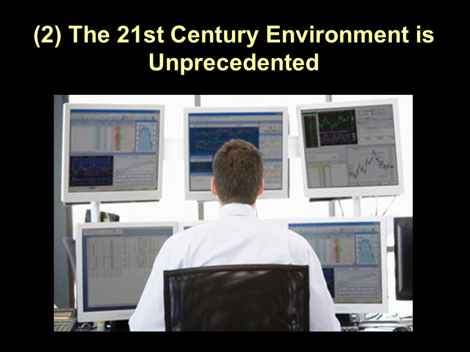 (2) The 21st Century Environment is Unprecedented http://www.itv.com/news/u pdate/2014-08-07/brits- spend-more-time-using- technology-than-sleeping/
