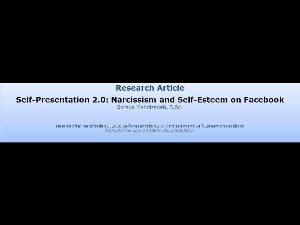Research Article Self-Presentation 2.0: Narcissism and Self-Esteem on Facebook Soraya Mehdizadeh, B.Sc. How to cite: Mehdizadeh S. 2010 Self-Presentat