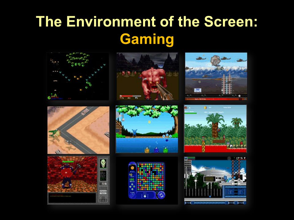 The Environment of the Screen: Gaming