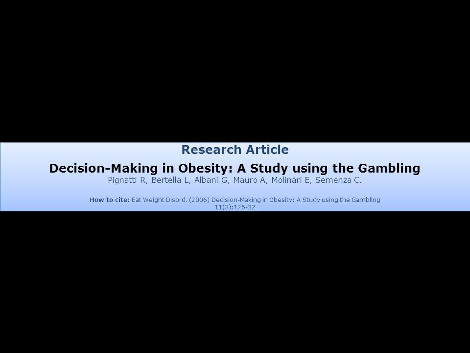 Research Article Decision-Making in Obesity: A Study using the Gambling Pignatti R, Bertella L, Albani G, Mauro A, Molinari E, Semenza C.