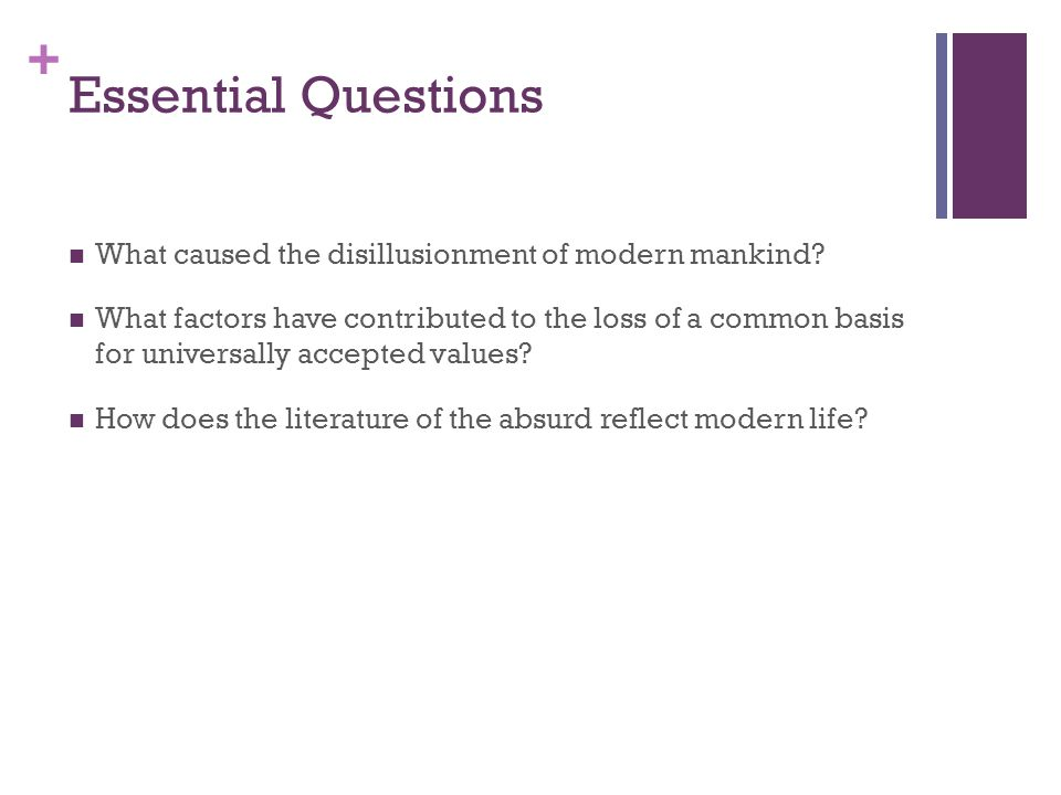 + Essential Questions What caused the disillusionment of modern mankind.