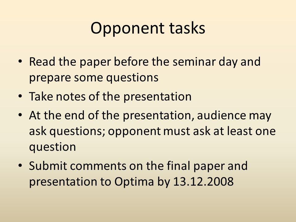 Opponent tasks Read the paper before the seminar day and prepare some questions Take notes of the presentation At the end of the presentation, audienc
