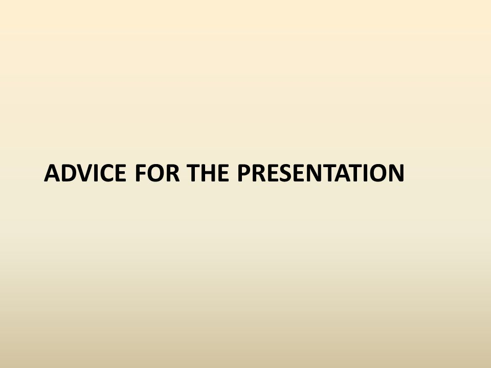ADVICE FOR THE PRESENTATION