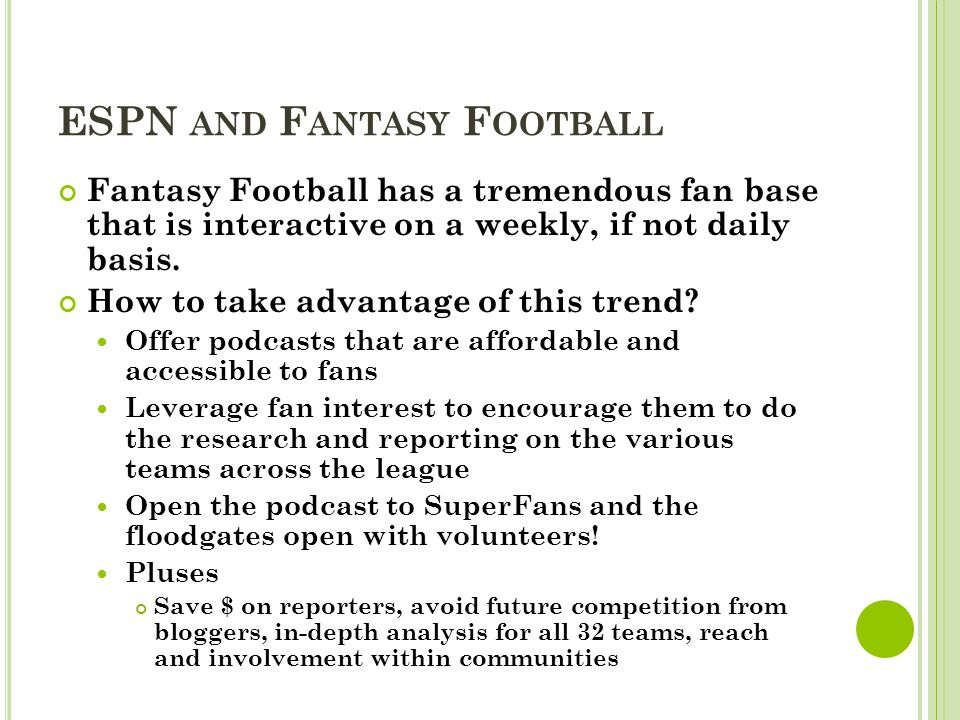 ESPN AND F ANTASY F OOTBALL Fantasy Football has a tremendous fan base that is interactive on a weekly, if not daily basis. How to take advantage of t