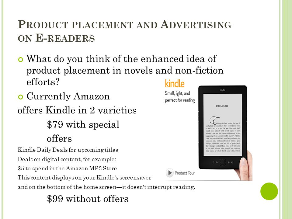 P RODUCT PLACEMENT AND A DVERTISING ON E- READERS What do you think of the enhanced idea of product placement in novels and non-fiction efforts? Curre