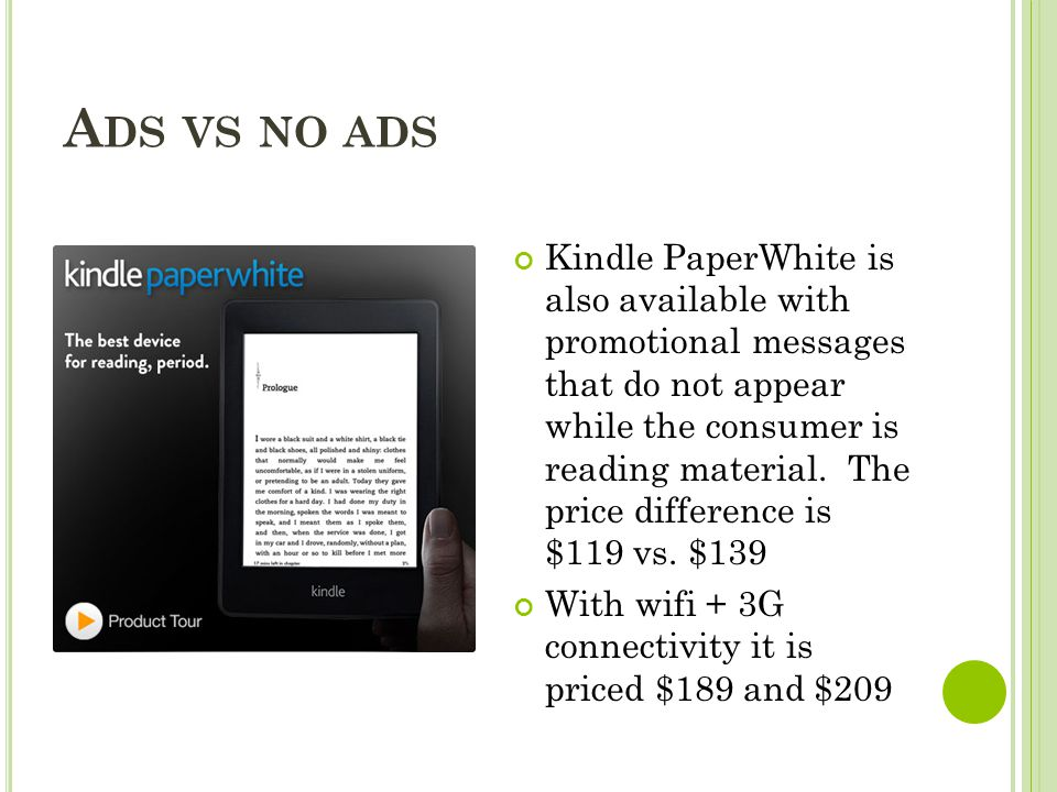 A DS VS NO ADS Kindle PaperWhite is also available with promotional messages that do not appear while the consumer is reading material. The price diff
