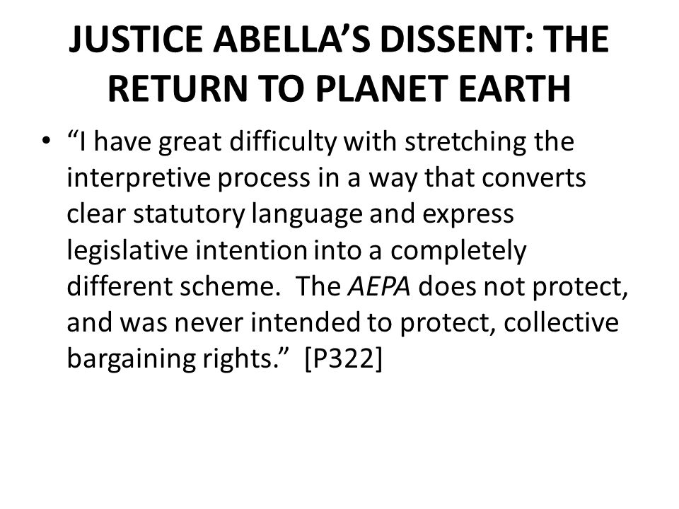 JUSTICE ABELLA'S DISSENT: THE RETURN TO PLANET EARTH I have great difficulty with stretching the interpretive process in a way that converts clear statutory language and express legislative intention into a completely different scheme.