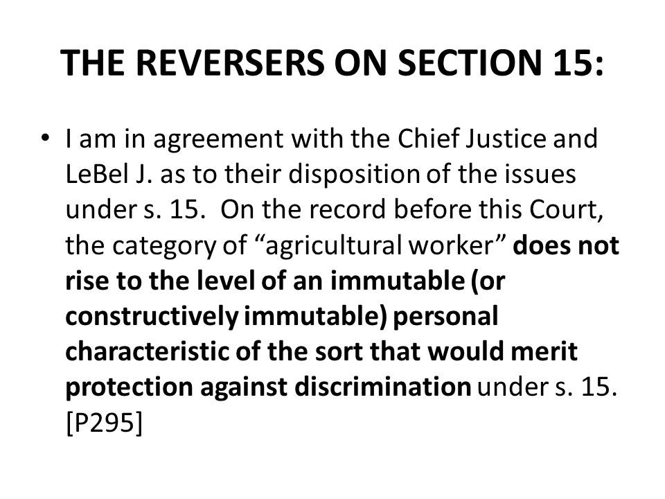 THE REVERSERS ON SECTION 15: I am in agreement with the Chief Justice and LeBel J.